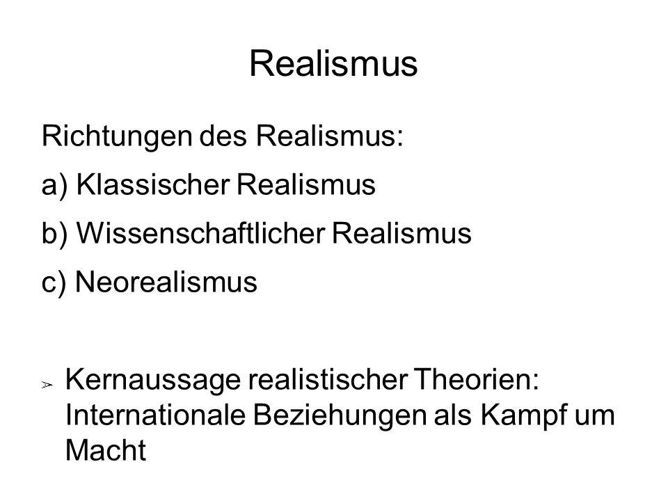 Realismus Richtungen des Realismus: a) Klassischer Realismus b) Wissenschaftlicher Realismus c) Neorealismus ➢ Kernaussage realistischer Theorien: Int