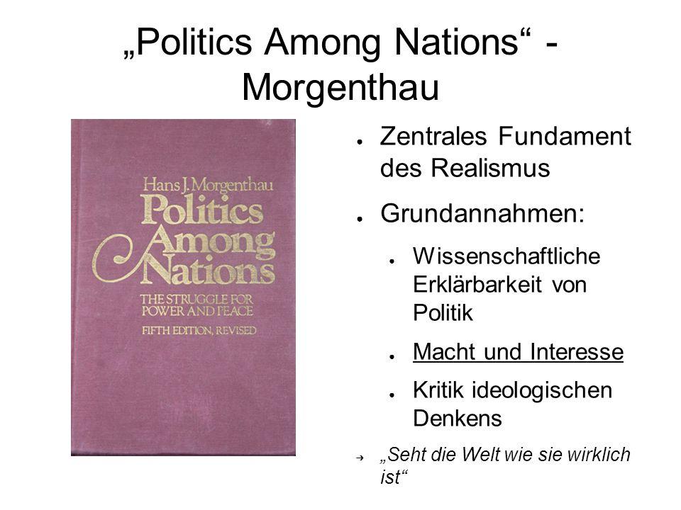 """""""Politics Among Nations"""" - Morgenthau ● Zentrales Fundament des Realismus ● Grundannahmen: ● Wissenschaftliche Erklärbarkeit von Politik ● Macht und I"""