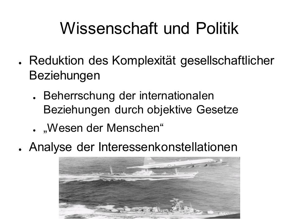 Wissenschaft und Politik ● Reduktion des Komplexität gesellschaftlicher Beziehungen ● Beherrschung der internationalen Beziehungen durch objektive Ges