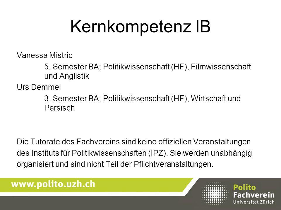Kernkompetenz IB Vanessa Mistric 5. Semester BA; Politikwissenschaft (HF), Filmwissenschaft und Anglistik Urs Demmel 3. Semester BA; Politikwissenscha