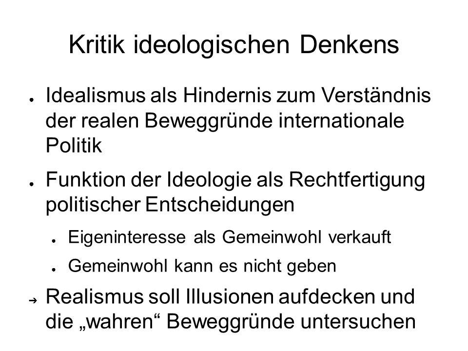 Kritik ideologischen Denkens ● Idealismus als Hindernis zum Verständnis der realen Beweggründe internationale Politik ● Funktion der Ideologie als Rec