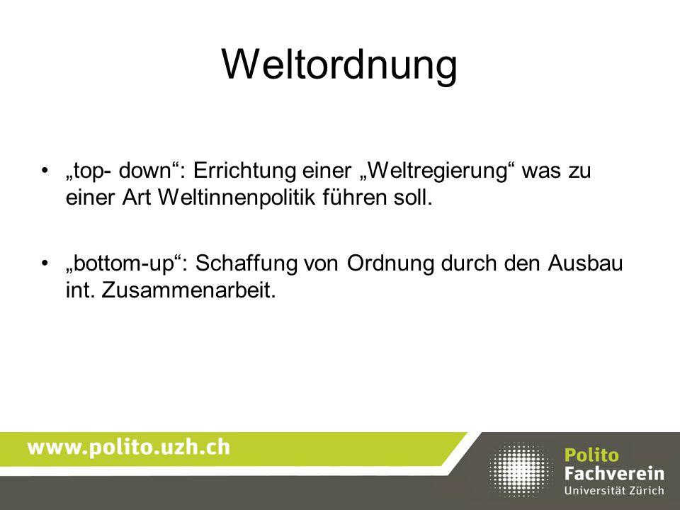 """Weltordnung """"top- down"""": Errichtung einer """"Weltregierung"""" was zu einer Art Weltinnenpolitik führen soll. """"bottom-up"""": Schaffung von Ordnung durch den"""