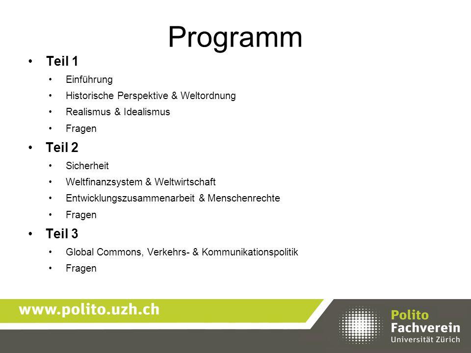 Programm Teil 1 Einführung Historische Perspektive & Weltordnung Realismus & Idealismus Fragen Teil 2 Sicherheit Weltfinanzsystem & Weltwirtschaft Ent