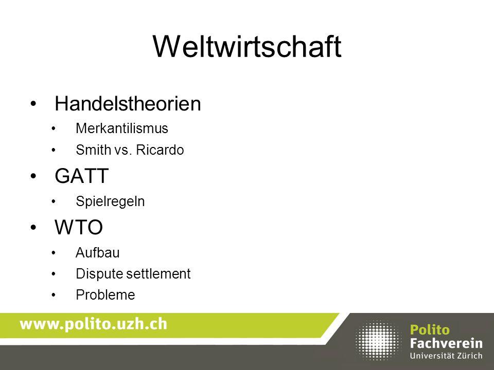 Weltwirtschaft Handelstheorien Merkantilismus Smith vs. Ricardo GATT Spielregeln WTO Aufbau Dispute settlement Probleme