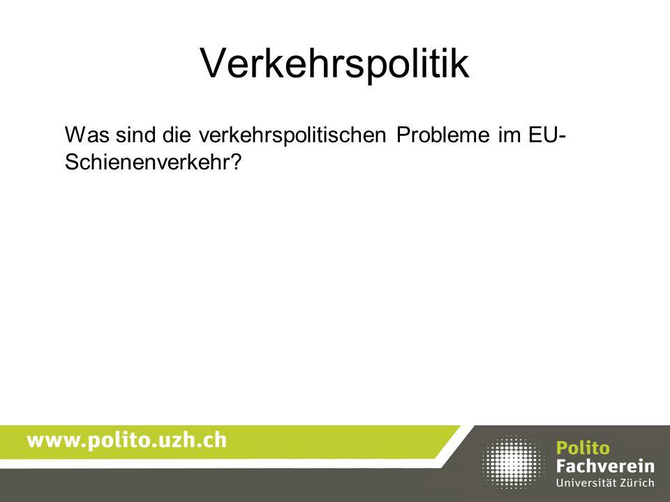 Verkehrspolitik Was sind die verkehrspolitischen Probleme im EU- Schienenverkehr?