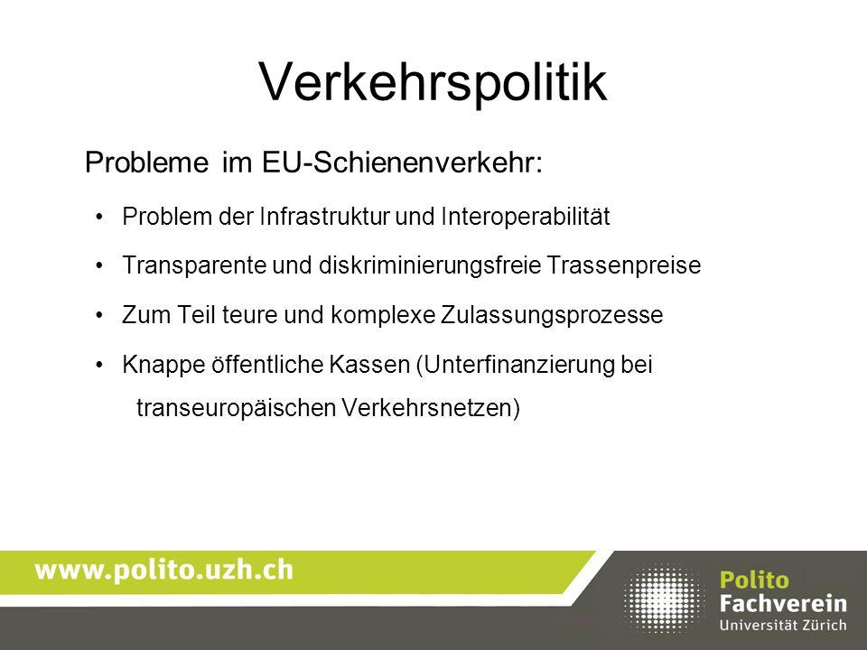 Verkehrspolitik Probleme im EU-Schienenverkehr: Problem der Infrastruktur und Interoperabilität Transparente und diskriminierungsfreie Trassenpreise Z
