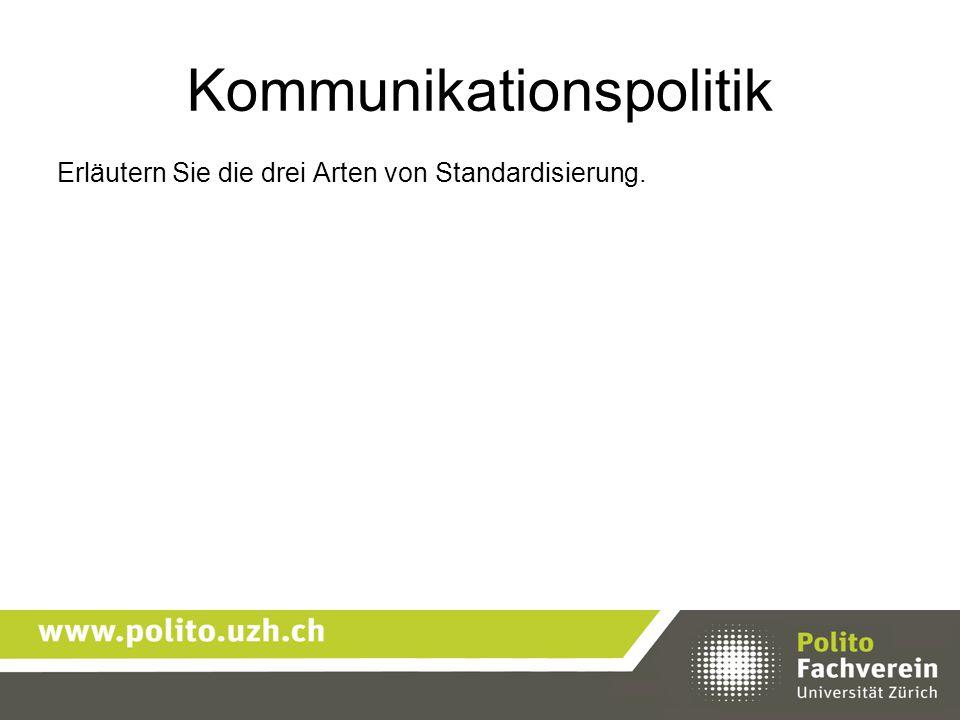 Kommunikationspolitik Erläutern Sie die drei Arten von Standardisierung.