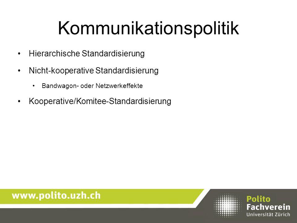 Kommunikationspolitik Hierarchische Standardisierung Nicht-kooperative Standardisierung Bandwagon- oder Netzwerkeffekte Kooperative/Komitee-Standardis