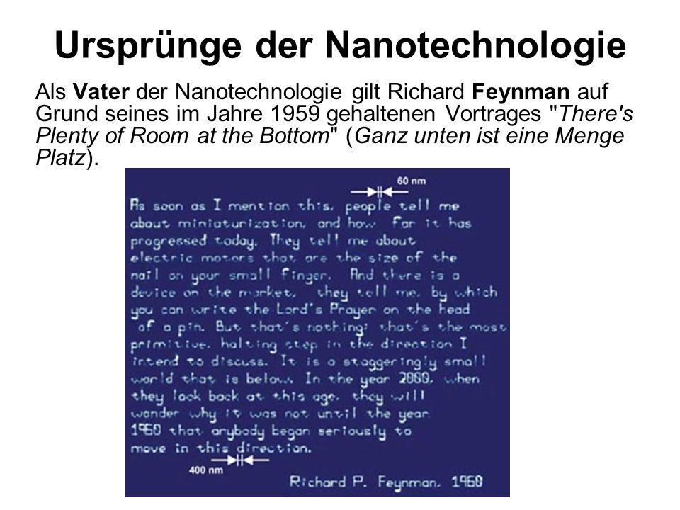 Ursprünge der Nanotechnologie Als Vater der Nanotechnologie gilt Richard Feynman auf Grund seines im Jahre 1959 gehaltenen Vortrages
