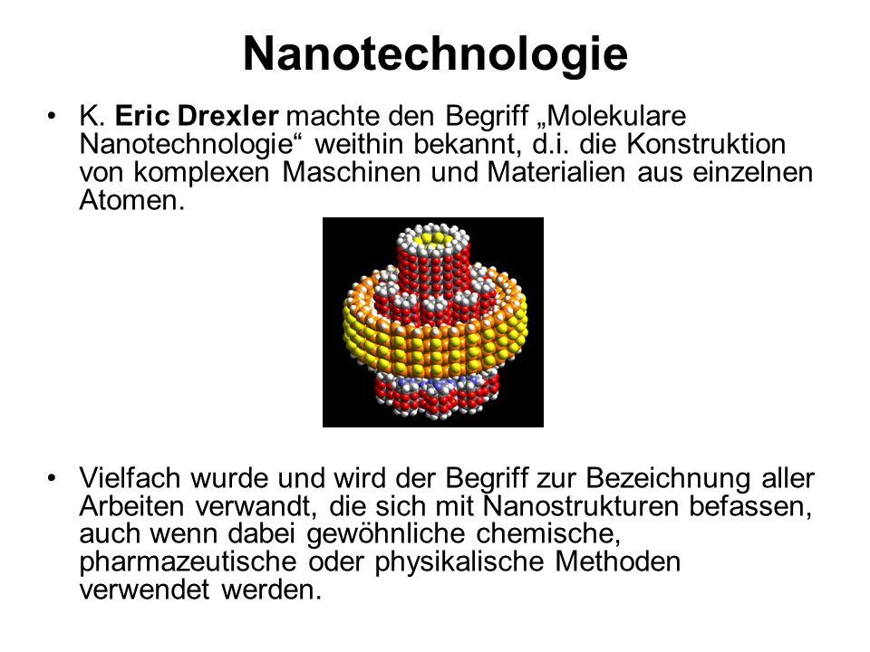 """Nanotechnologie K. Eric Drexler machte den Begriff """"Molekulare Nanotechnologie"""" weithin bekannt, d.i. die Konstruktion von komplexen Maschinen und Mat"""