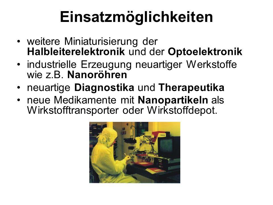 Einsatzmöglichkeiten weitere Miniaturisierung der Halbleiterelektronik und der Optoelektronik industrielle Erzeugung neuartiger Werkstoffe wie z.B. Na