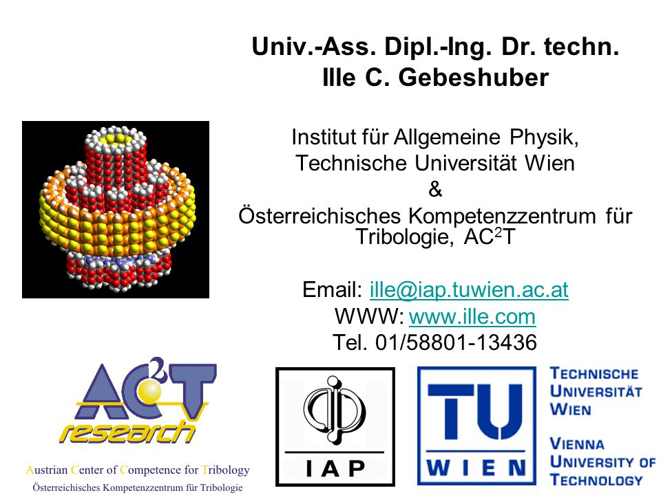 Univ.-Ass. Dipl.-Ing. Dr. techn. Ille C. Gebeshuber Institut für Allgemeine Physik, Technische Universität Wien & Österreichisches Kompetenzzentrum fü