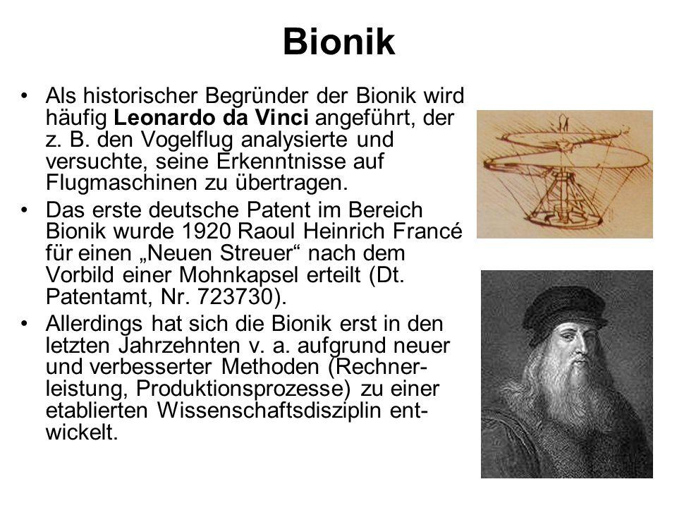 Bionik Als historischer Begründer der Bionik wird häufig Leonardo da Vinci angeführt, der z. B. den Vogelflug analysierte und versuchte, seine Erkennt