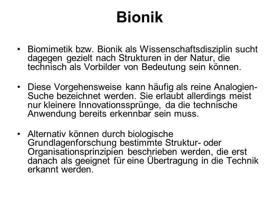 Bionik Biomimetik bzw. Bionik als Wissenschaftsdisziplin sucht dagegen gezielt nach Strukturen in der Natur, die technisch als Vorbilder von Bedeutung