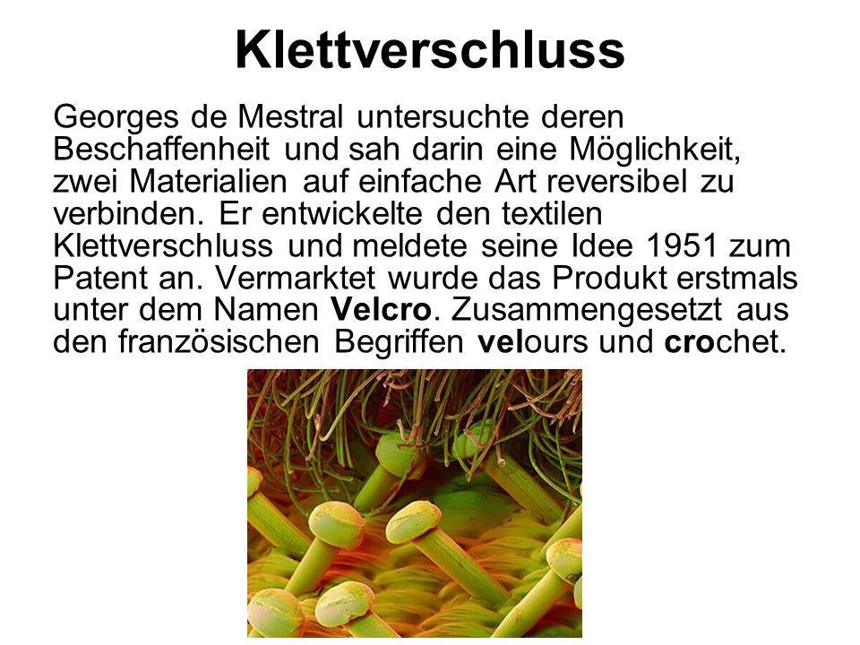 Klettverschluss Georges de Mestral untersuchte deren Beschaffenheit und sah darin eine Möglichkeit, zwei Materialien auf einfache Art reversibel zu ve