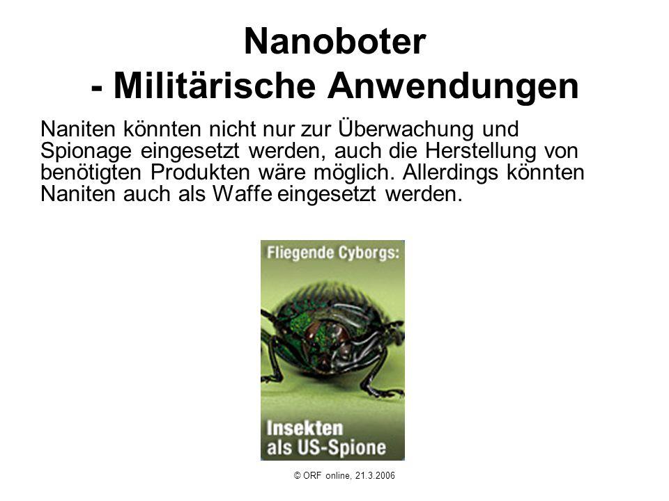 Nanoboter - Militärische Anwendungen Naniten könnten nicht nur zur Überwachung und Spionage eingesetzt werden, auch die Herstellung von benötigten Pro