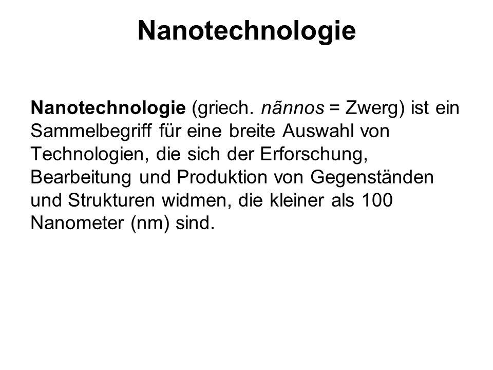 Nanotechnologie Ein Nanometer ist ein Milliardenstel Meter (10 -9 m) und bezeichnet einen Grenzbereich, in dem die Oberflächeneigenschaften gegenüber den Volu- meneigenschaften der Materialien eine immer größere Rolle spielen und zunehmend quanten- physikalische Effekte berücksichtigt werden müssen.