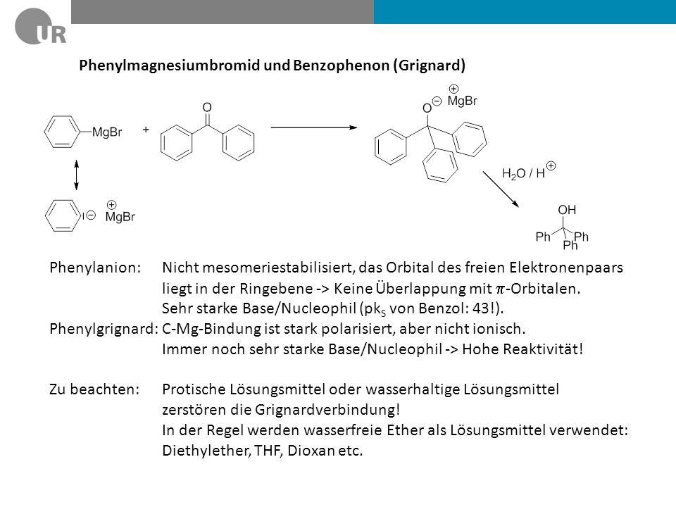 Phenylmagnesiumbromid und Benzophenon (Grignard) Phenylanion: Nicht mesomeriestabilisiert, das Orbital des freien Elektronenpaars liegt in der Ringebe