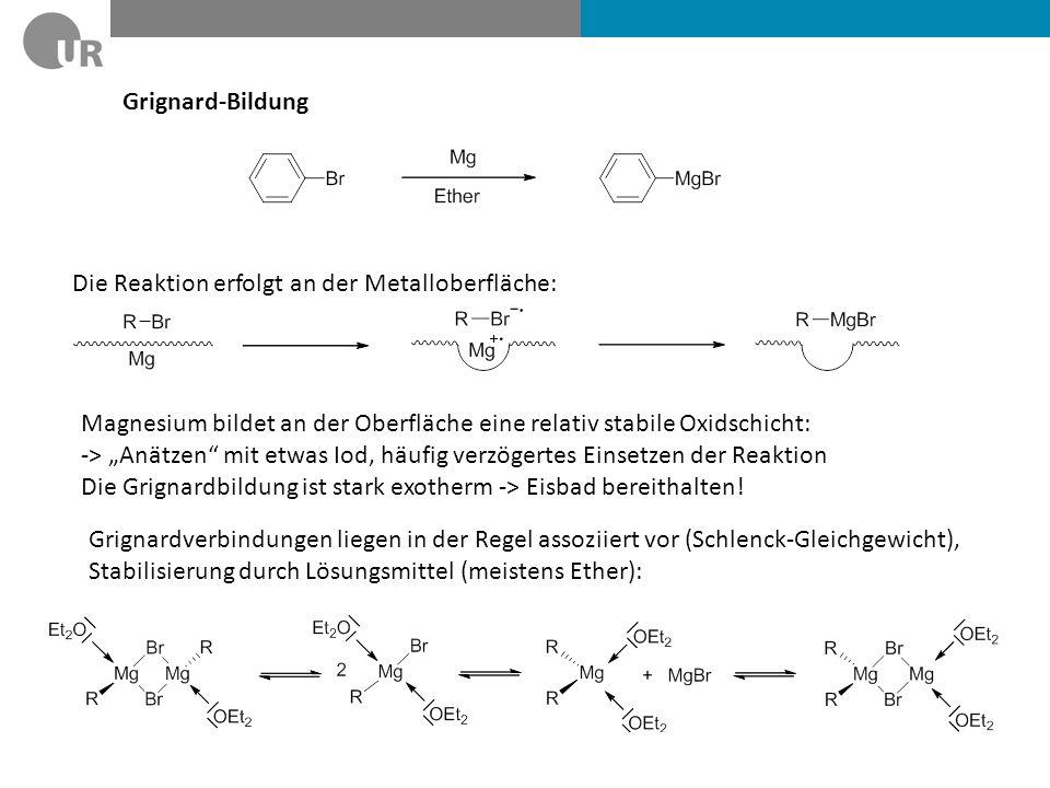 """Grignard-Bildung Die Reaktion erfolgt an der Metalloberfläche: Magnesium bildet an der Oberfläche eine relativ stabile Oxidschicht: -> """"Anätzen"""" mit e"""