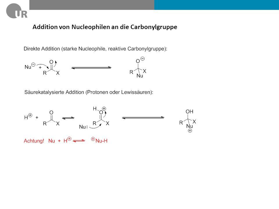 Addition/Eliminierung von Nucleophilen an die Carbonylgruppe Eliminierungsschritt: Die Qualität der Abgangsgruppe bestimmt das gebildete Produkt.