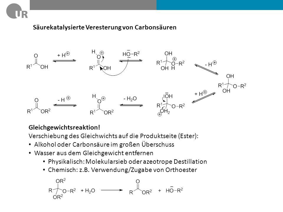 Säurekatalysierte Veresterung von Carbonsäuren Gleichgewichtsreaktion! Verschiebung des Gleichwichts auf die Produktseite (Ester): Alkohol oder Carbon