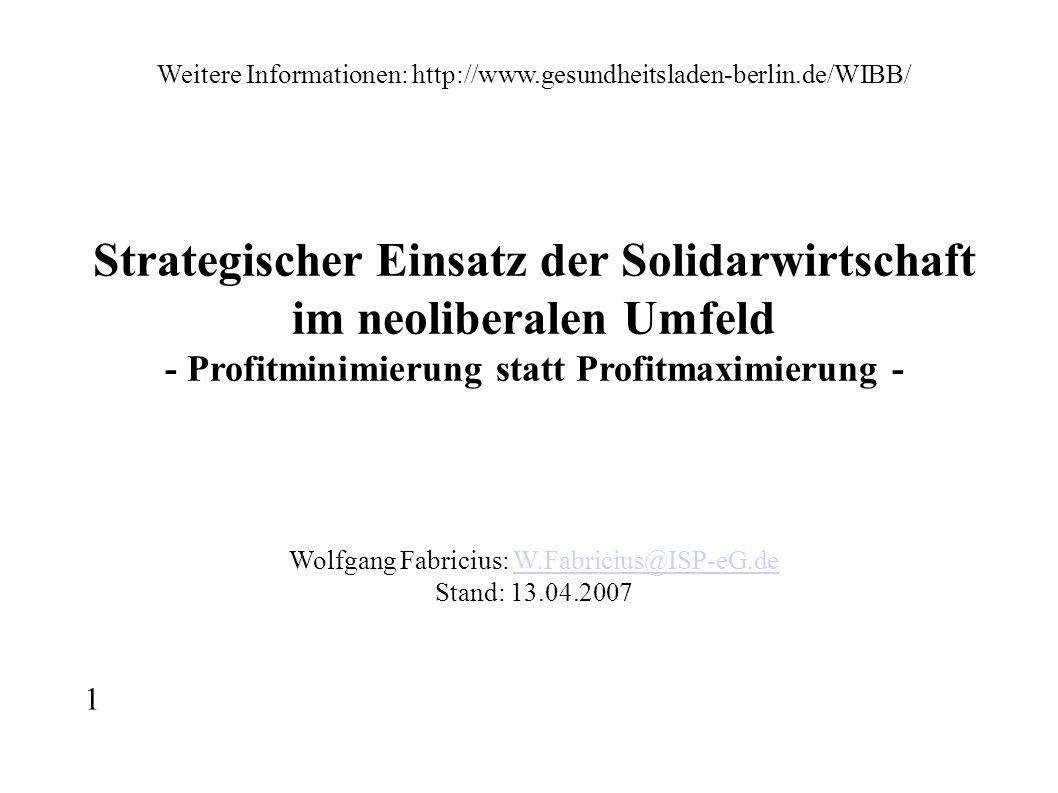 Weitere Informationen: http://www.gesundheitsladen-berlin.de/WIBB/ Strategischer Einsatz der Solidarwirtschaft im neoliberalen Umfeld - Profitminimier