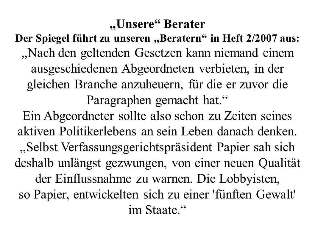 """""""Unsere"""" Berater Der Spiegel führt zu unseren """"Beratern"""" in Heft 2/2007 aus: """"Nach den geltenden Gesetzen kann niemand einem ausgeschiedenen Abgeordne"""