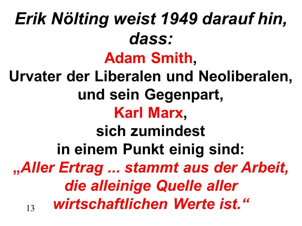 13 Erik Nölting weist 1949 darauf hin, dass: Adam Smith, Urvater der Liberalen und Neoliberalen, und sein Gegenpart, Karl Marx, sich zumindest in eine