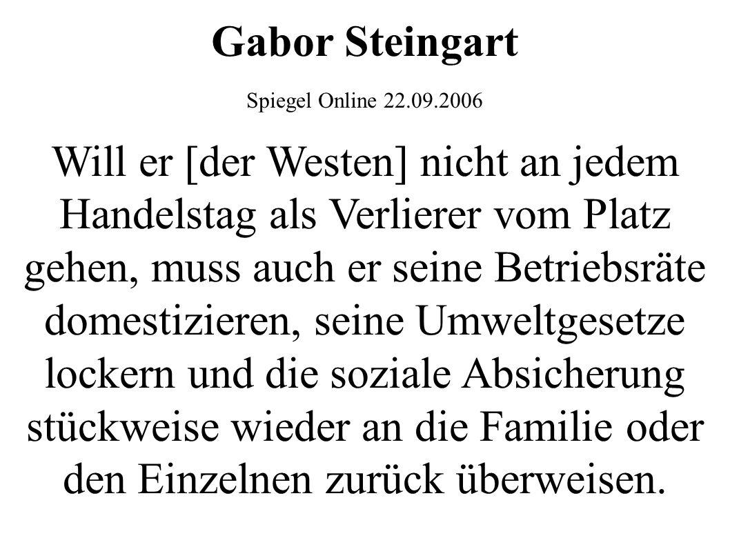 Gabor Steingart Spiegel Online 22.09.2006 Will er [der Westen] nicht an jedem Handelstag als Verlierer vom Platz gehen, muss auch er seine Betriebsrät