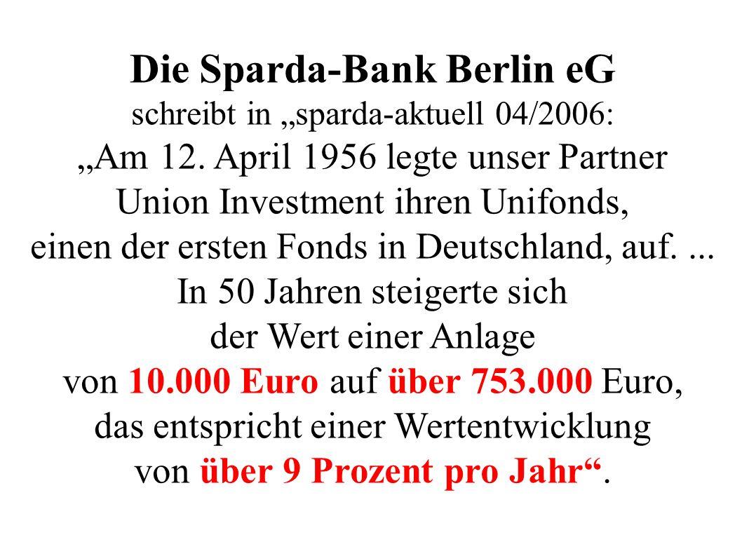 """Die Sparda-Bank Berlin eG schreibt in """"sparda-aktuell 04/2006: """"Am 12. April 1956 legte unser Partner Union Investment ihren Unifonds, einen der erste"""