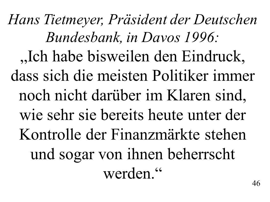 """Hans Tietmeyer, Präsident der Deutschen Bundesbank, in Davos 1996: """"Ich habe bisweilen den Eindruck, dass sich die meisten Politiker immer noch nicht"""