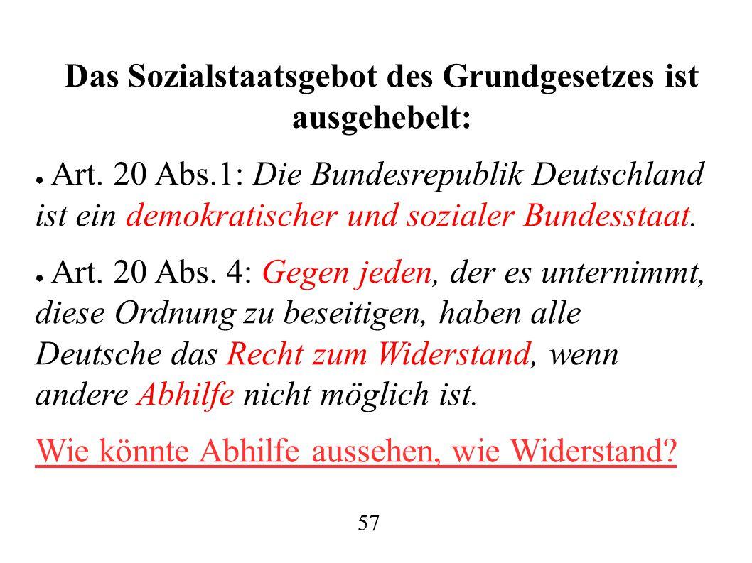 Das Sozialstaatsgebot des Grundgesetzes ist ausgehebelt: ● Art. 20 Abs.1: Die Bundesrepublik Deutschland ist ein demokratischer und sozialer Bundessta
