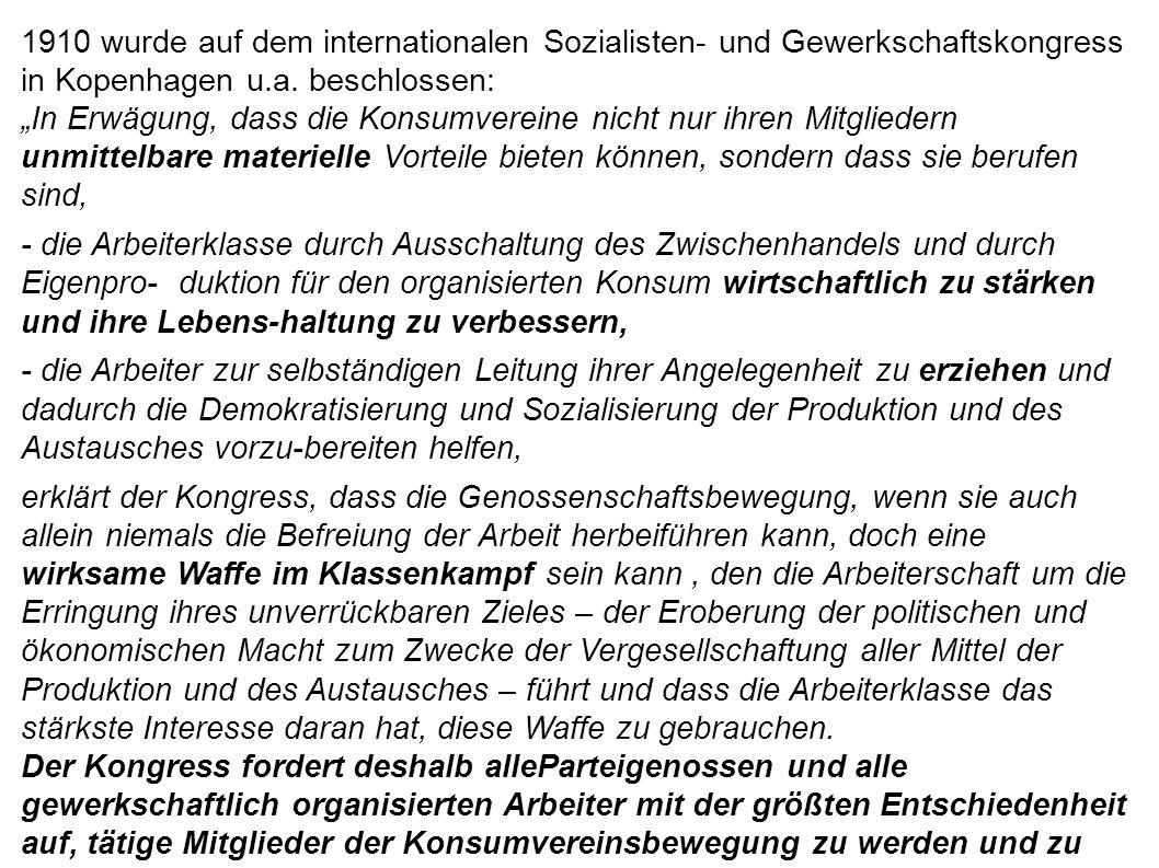 """1910 wurde auf dem internationalen Sozialisten- und Gewerkschaftskongress in Kopenhagen u.a. beschlossen: """"In Erwägung, dass die Konsumvereine nicht n"""