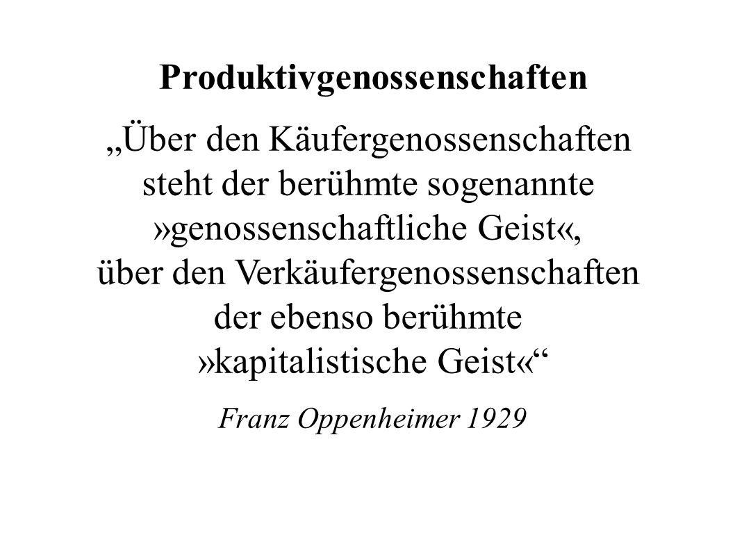 """Produktivgenossenschaften """"Über den Käufergenossenschaften steht der berühmte sogenannte »genossenschaftliche Geist«, über den Verkäufergenossenschaft"""