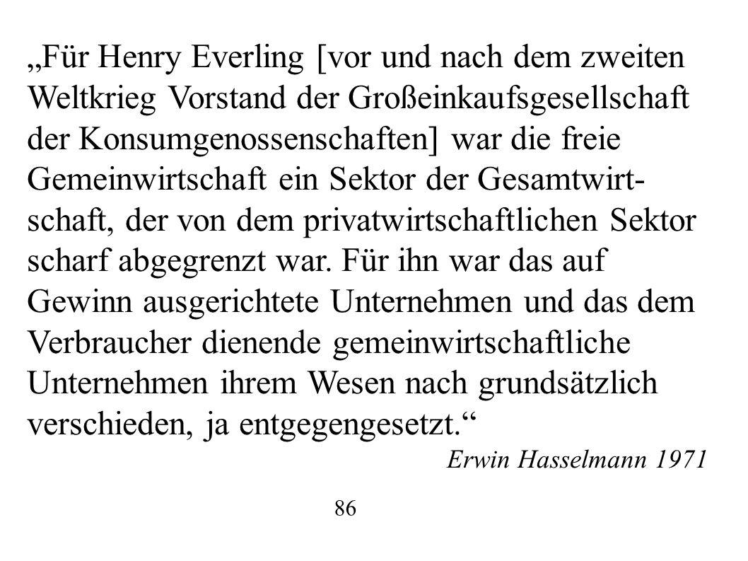 """""""Für Henry Everling [vor und nach dem zweiten Weltkrieg Vorstand der Großeinkaufsgesellschaft der Konsumgenossenschaften] war die freie Gemeinwirtscha"""
