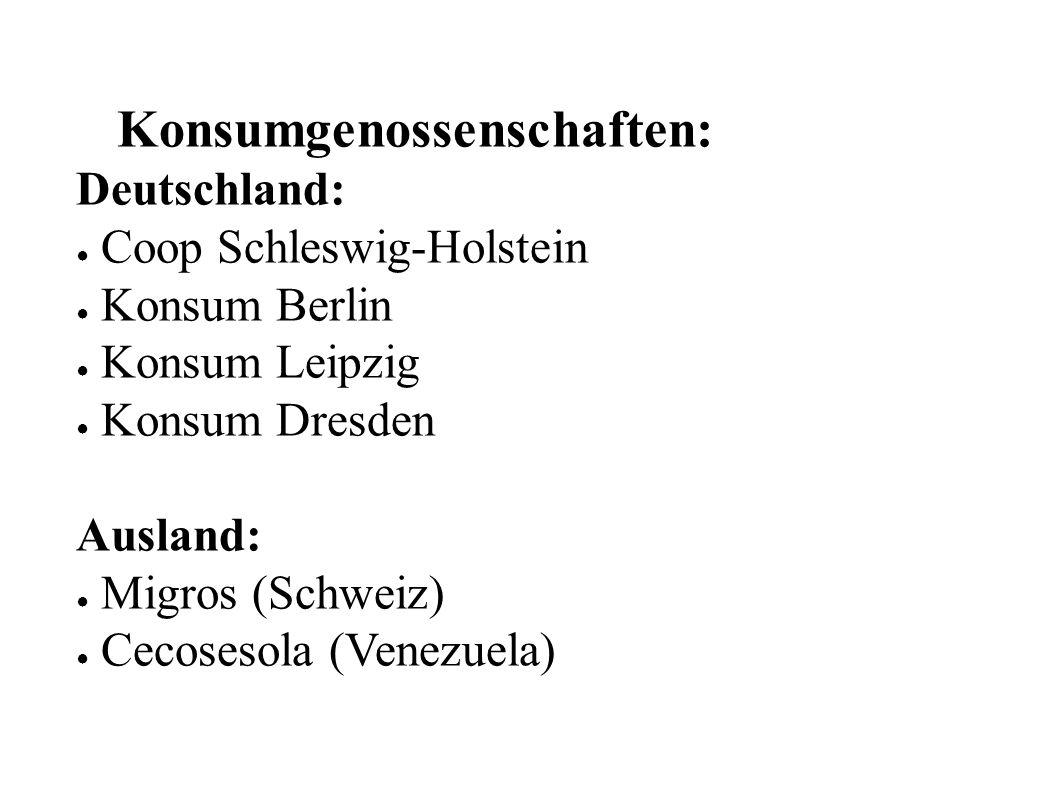 Konsumgenossenschaften: Deutschland: ● Coop Schleswig-Holstein ● Konsum Berlin ● Konsum Leipzig ● Konsum Dresden Ausland: ● Migros (Schweiz) ● Cecoses