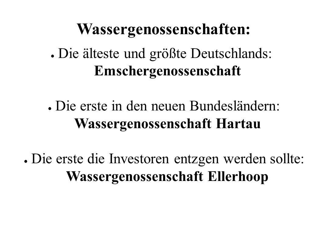 Wassergenossenschaften: ● Die älteste und größte Deutschlands: Emschergenossenschaft ● Die erste in den neuen Bundesländern: Wassergenossenschaft Hart