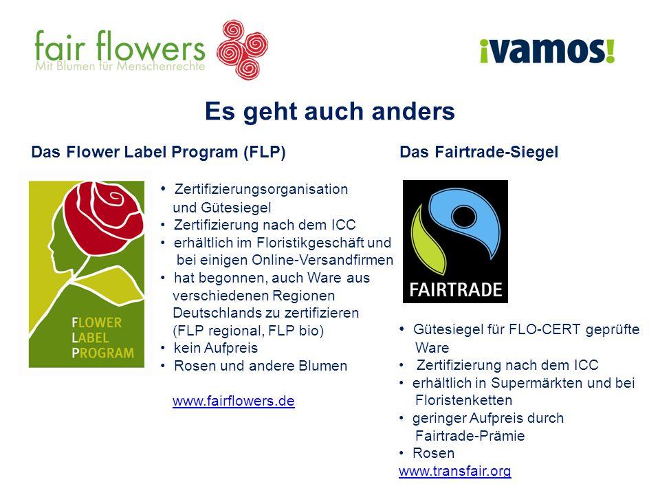Das Flower Label Program (FLP) Es geht auch anders Das Fairtrade-Siegel Zertifizierungsorganisation und Gütesiegel Zertifizierung nach dem ICC erhältl
