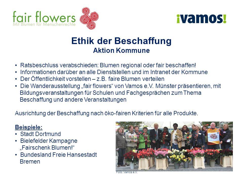 Ethik der Beschaffung Aktion Kommune Ratsbeschluss verabschieden: Blumen regional oder fair beschaffen! Informationen darüber an alle Dienststellen un