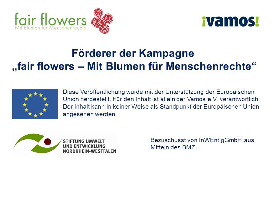 """Förderer der Kampagne """"fair flowers – Mit Blumen für Menschenrechte Diese Veröffentlichung wurde mit der Unterstützung der Europäischen Union hergestellt."""
