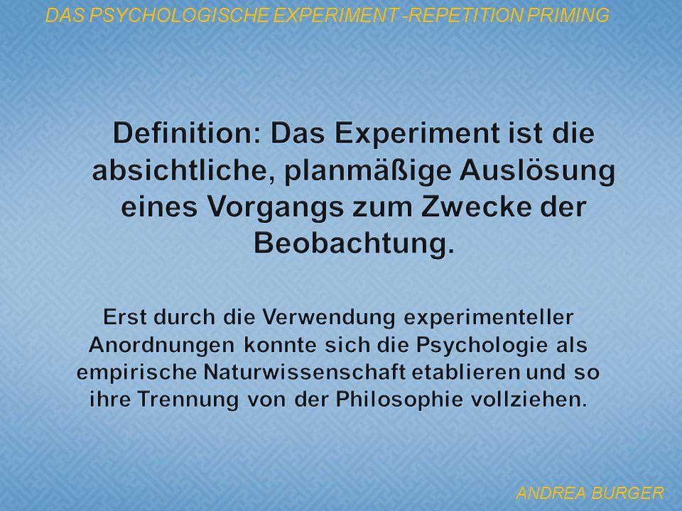 DAS PSYCHOLOGISCHE EXPERIMENT -REPETITION PRIMING ANDREA BURGER