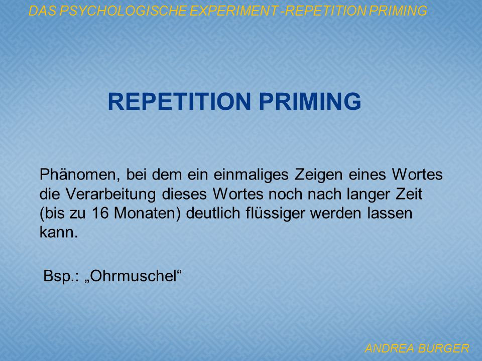 DAS PSYCHOLOGISCHE EXPERIMENT -REPETITION PRIMING 1.