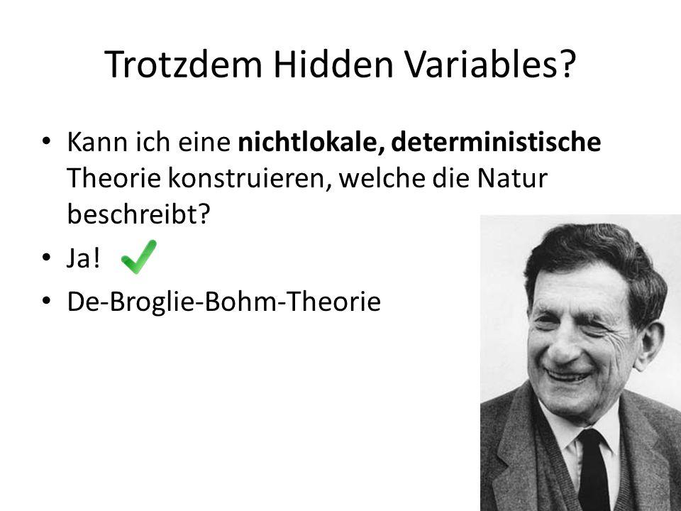Trotzdem Hidden Variables? Kann ich eine nichtlokale, deterministische Theorie konstruieren, welche die Natur beschreibt? Ja! De-Broglie-Bohm-Theorie