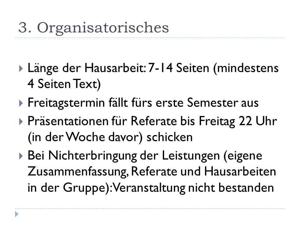 3. Organisatorisches  Länge der Hausarbeit: 7-14 Seiten (mindestens 4 Seiten Text)  Freitagstermin fällt fürs erste Semester aus  Präsentationen fü