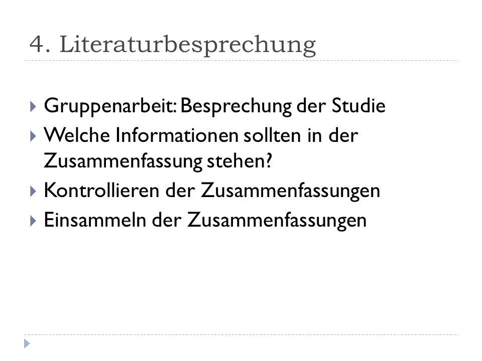 4. Literaturbesprechung  Gruppenarbeit: Besprechung der Studie  Welche Informationen sollten in der Zusammenfassung stehen?  Kontrollieren der Zusa