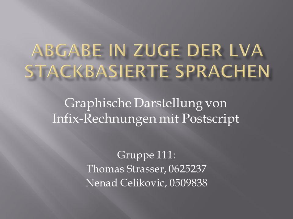 Gruppe 111: Thomas Strasser, 0625237 Nenad Celikovic, 0509838 Graphische Darstellung von Infix-Rechnungen mit Postscript