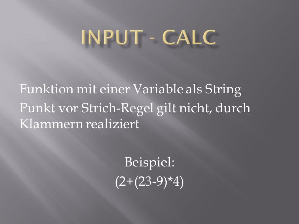 Funktion mit einer Variable als String Punkt vor Strich-Regel gilt nicht, durch Klammern realiziert Beispiel: (2+(23-9)*4)