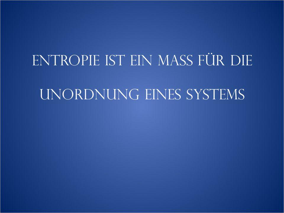 Entropie ist ein Mass für die unordnung eines systems