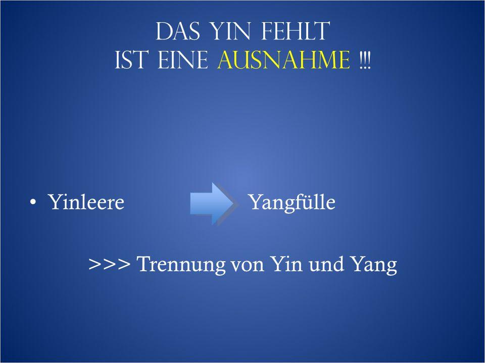 Das yin fehlt IST EINE ausnahme !!! YinleereYangfülle >>> Trennung von Yin und Yang