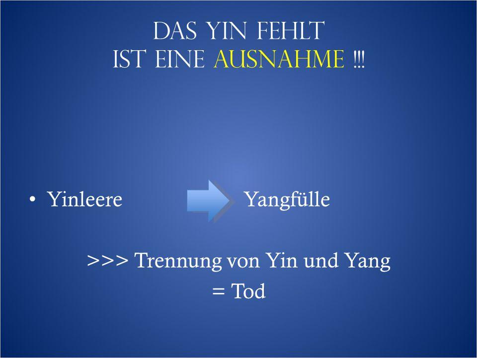 Das yin fehlt IST EINE ausnahme !!! YinleereYangfülle >>> Trennung von Yin und Yang = Tod